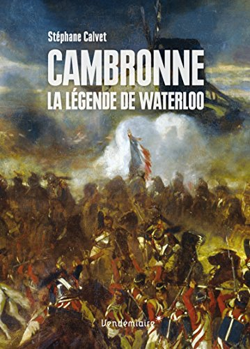 Cambronne : La légende de Waterloo