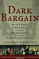 [ [ DARK BARGAIN: SLAVERY, PROFITS, AND THE STRUGGLE FOR THE CONSTITUTION BY(GOLDSTONE, LAWRENCE )](AUTHOR)[PAPERBACK]