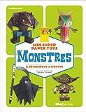 Mes super Paper Toys monstres: A détacher et à monter