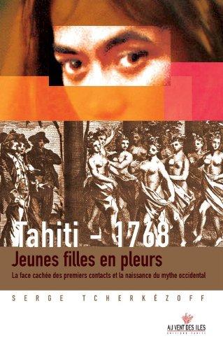 Tahiti 1768. Jeunes filles en pleurs.: La face cachée des premiers contacts et la naissance du mythe occidental.