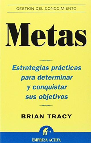 Metas: Estrategias prácticas para determinar y conquistar sus objetivos (Gestión del conocimiento) por Brian Tracy
