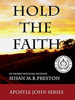 Hold the Faith: Early Christianity Comes to Life (The Apostle John Series Book 1) (English Edition) di [Preston, Susan]