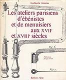 Les ateliers parisiens d'ébénistes et de menuisiers aux xviie et xviiie siècles.