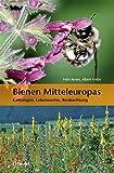 Bienen Mitteleuropas : Gattungen, Lebensweise, Beobachtung