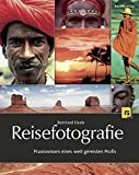 Reisefotografie: Praxiswissen eines weit gereisten Profis - Reinhard Eisele