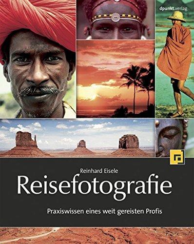 Reisefotografie: Praxiswissen eines weit gereisten Profis