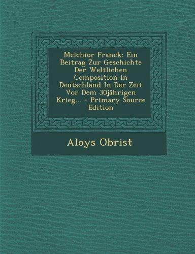 Melchior Franck: Ein Beitrag Zur Geschichte Der Weltlichen Composition In Deutschland In Der Zeit Vor Dem 30jährigen Krieg...