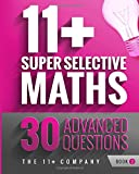 11+ Super Selective Maths: 30 Advanced Questions - Book 2: Volume 2
