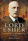 Lord Esher - A Political Biography