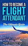 How To Become A Flight Attendant: The Ultimate Guide