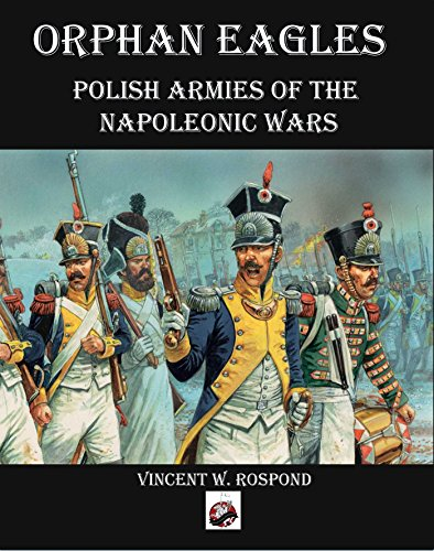 Orphan Eagles: Polish Armies of the Napoleonic Wars por Vincent William Rospond