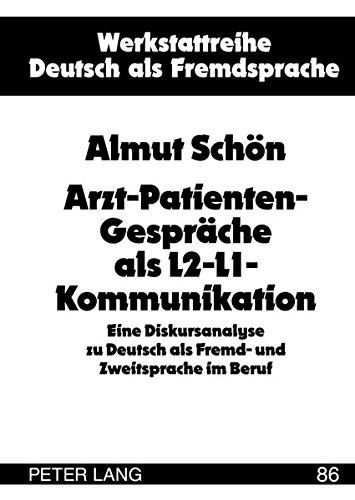 Arzt-Patienten-Gespräche als L2-L1-Kommunikation: Eine Diskursanalyse zu Deutsch als Fremd- und Zweitsprache im Beruf (Werkstattreihe Deutsch ALS Fremdsprache) por Almut Schön