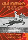 GREAT HORSEWOMEN OF THE 19TH CENTURY IN THE CIRCUS: and an Epilogue on Four Contemporary ??cuyeres: Catherine Durand Henriquet, Eloise Schwarz King, G??raldine Katharina Knie, and Katja Schumann Binder by HILDA NELSON (2015-04-01)