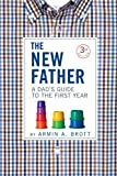 The New Father: A Dads Guide to the First Year (New Father Series)