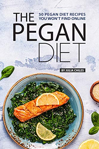 the pegan diet: 50 pegan diet recipes you won't find online (english edition)