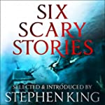 Six Scary Stories: Selected by Stephe...