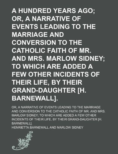 A Hundred Years Ago; Or, a Narrative of Events Leading to the Marriage and Conversion to the Catholic Faith of Mr. and Mrs. Marlow Sidney to Which Are ... [H. Barnewall] Or, a Narrative of Eve