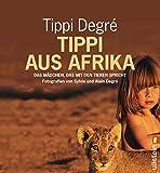 Tippi aus Afrika: Das Mädchen, das mit den Tieren spricht - Tippi Degré
