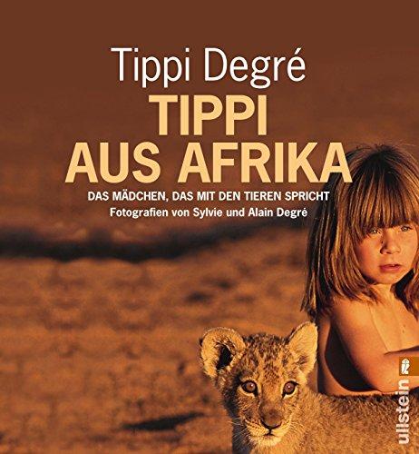 Tippi aus Afrika: Das Mädchen, das mit den Tieren spricht