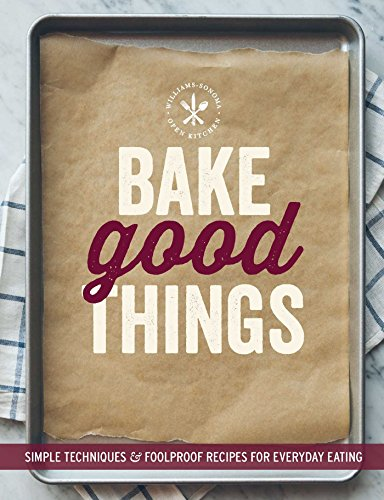 bake-good-things-williams-sonoma-simple-techniques-and-foolproof-recipes-for-everyday-eating