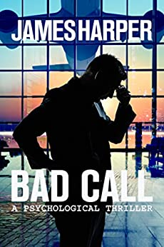 Bad Call - A Psychological Thriller by [Harper, James]