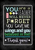 You are a teacher I will never forget you gave me wings  and you believed in me.: Teacher notebook gift, Journal, Planner : Appeciation book Thank You ... Volume 41 (Creative Teacher Notebook Gift)
