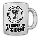 It's never an accident! Israel israelischer Geheimdienst Auslandsgeheimdienst Mossad Logo Abzeichen Emblem - Tasse Kaffee Becher #13321