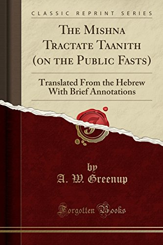 The Mishna Tractate Taanith (on the Public Fasts): Translated From the Hebrew With Brief Annotations (Classic Reprint)