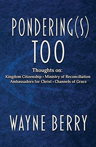 Pondering(s) Too: Thoughts on Kingdom Citizenship - Ministry of Reconciliation - Ambassadors for Christ - Channels of Grace