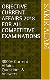 Objective Current Affairs 2018 for all competitive examinations: 3000+ Current Affairs Questions & Answers