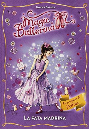 La fata madrina. Le avventure di Delfina. Magic ballerina: 5