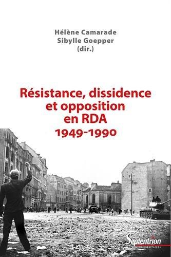 Résistance, dissidence et opposition en RDA (1949-1990) par Hélène Camarade
