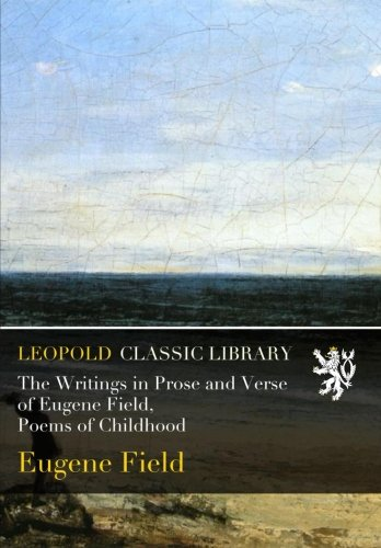 The Writings in Prose and Verse of Eugene Field, Poems of Childhood por Eugene Field