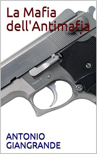 La Mafia dell'Antimafia: Prima Parte (L'Italia del Trucco, l'Italia che siamo Vol. 150)