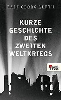 Kurze Geschichte des Zweiten Weltkriegs von [Reuth, Ralf Georg]
