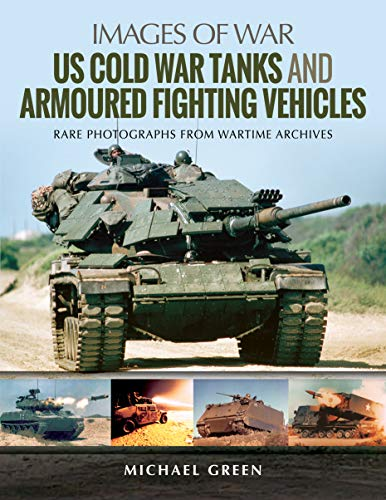 US Cold War Tanks and Armoured Fighting Vehicles: Rare Photographs from Wartime Archives (Images of War) -