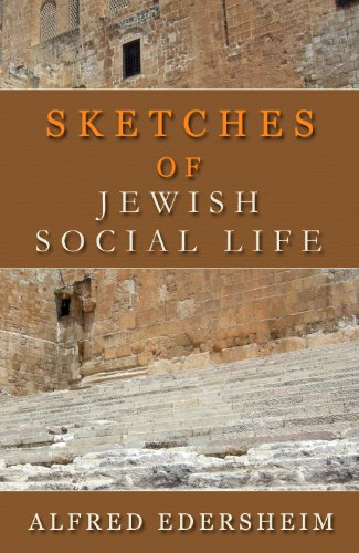 Sketches Of Jewish Social Life A Deep Look Into The Land Of Palestine At The Time Of Jesus The Works Of Alfred