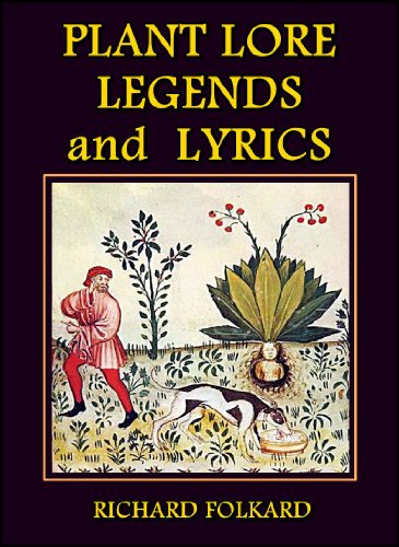 Plant Lore, Legends, and Lyrics : Embracing the Myths, Traditions, Superstitions, and Folk-Lore of the Plant Kingdom (English Edition)