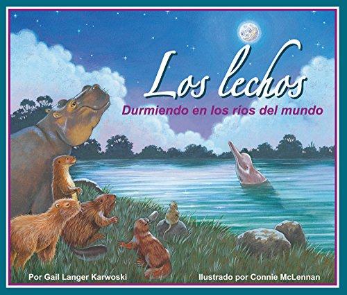 Los Lechos: Durmiendo En Los Rios del Mundo (Arbordale Collection) por Gail Langer Karwoski