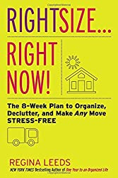 Rightsize . . . Right Now!: The 8-Week Plan to Organize, Declutter, and Make Any Move Stress-Free by Regina Leeds (2015-03-31)