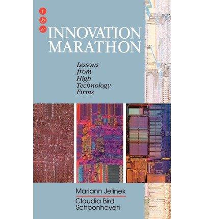 [(The Innovation Marathon: Strategies for Management Change in High-tech Corporations )] [Author: Mariann Jelinek] [Jan-1991]