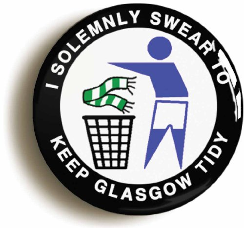 I SOLEMNLY SWEAR TO KEEP GLASGOW TIDY  BADGE BUTTON PIN  1inch 25mm diameter  R