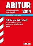 Abitur-Prüfungsaufgaben Gymnasium Hessen / Landesabitur Politik und Wirtschaft Grund- und Leistungskurs 2014: Prüfungsaufgaben mit Lösungen.