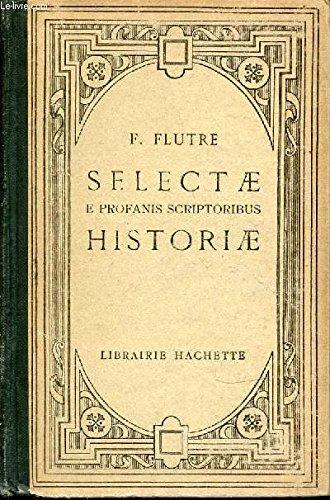 SELECTAE E PROFANIS SCRIPTORIBUS HISTORIAE - HISTORIETTES TIREES DES ECRIVAINS LATINS PUBLIEES AVEC DES NOTES EXPLICATIVES, UNE LISTE DES EXPRESSIONS NOTABLES, UN INDEX DES NOMS PROPRES, DES ILLUSTRATIONS DOCUMENTAIRES ET DES CARTES. par FLUTRE F.