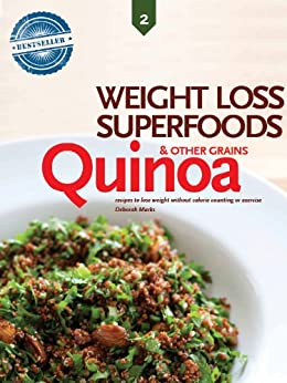 Quinoa and Other Alternative Grains, Weight Loss Superfoods: Recipes to Help You Lose Weight Without Calorie Counting or Exercise (Vol 2) (English Edition) von [Marks, Deborah]