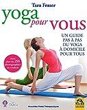 Yoga pour vous: Un guide pas à pas du yoga à domicile pour tous.