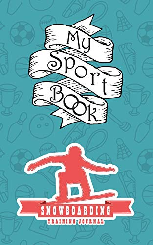 My sport book - Snowboarding training journal: 200 cream pages with 5