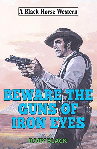 Beware the Guns of Iron Eyes (Black Horse Western) (Hunter Tom Ford)
