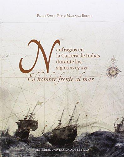 Naufragios en la Carrera de Indias durante los siglos XVI y XVII.: El hombre frente al mar (Historia y Geografía)