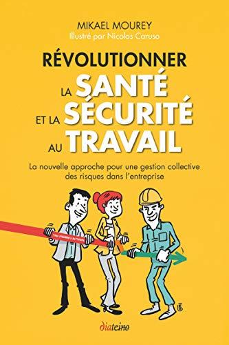 Révolutionner la santé et la sécurité au travail: La nouvelle approche pour retrouver des collaborateurs enthousiastes et engagés par Mikael Mourey